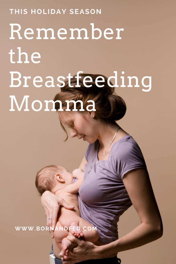#bornandfed, Have you ever thought about how it feels to be a nursing mother over the holidays? How does it feel to be that momma, especially when her role is all shiny and new, and be asked to go sit in the backroom alone to feed the baby? Breastfeeding tips• breastfeeding in public• breastfeeding• breastfeeding newborn