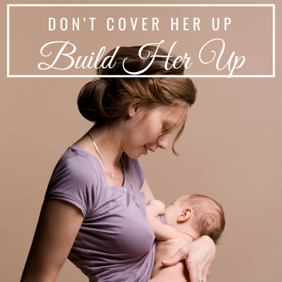 #bornandfed - being and new mom is hard enough without judgment. Don't ask her to put on a breastfeeding cover, build her up.