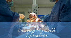 #bornandfed-Informed Birth- Grieving my Birth Experience. Unplanned C-Section